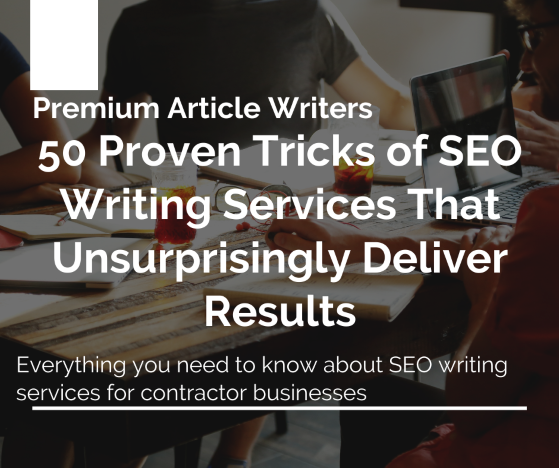 50 Proven Tricks of SEO Writing Services That Unsurprisingly Deliver Results premium article writers