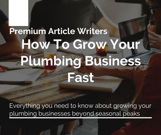 How To Grow Your Plumbing Business Fast premium article writers