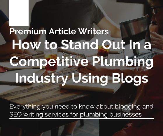 How to Stand Out In a Competitive Plumbing Industry Using Blogs